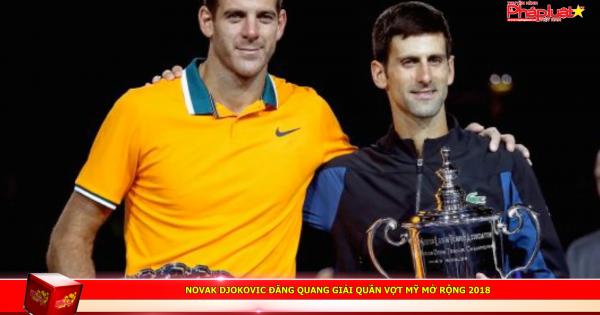 Novak Djokovic đăng quang giải quần vợt Mỹ mở rộng 2018