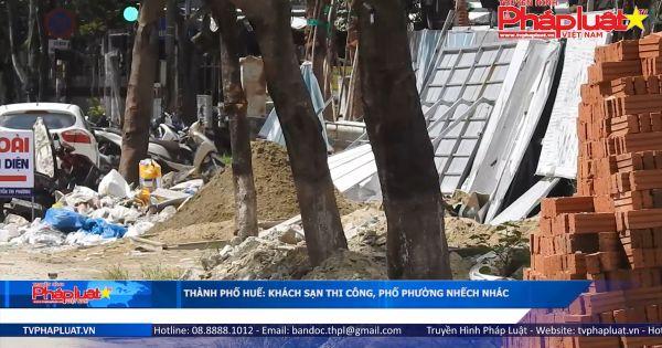 TP Huế: Khách sạn thi công, phố phường nhếch nhác