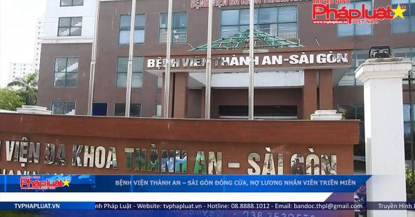 Bệnh viện Thành An - Sài Gòn đóng cửa, nợ lương nhân viên triền miên