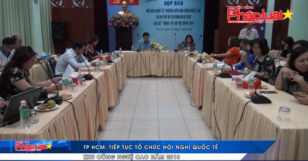 TP HCM: Tiếp tục tổ chức Hội nghị Quốc tế khu công nghệ cao năm 2018
