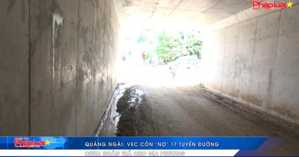 """Quảng Ngãi: VEC còn """"nợ"""" 17 tuyến đường chưa hoàn trả cho địa phương"""