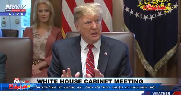Tổng thống Mỹ không hài lòng với thỏa thuận an ninh biên giới