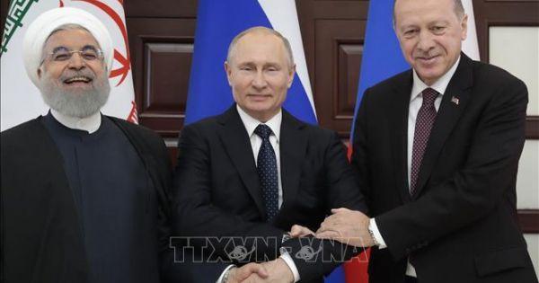 Thượng đỉnh Nga -Thổ Nhĩ Kỳ - Iran: Ra Tuyên bố chung tôn trọng chủ quyền Syria