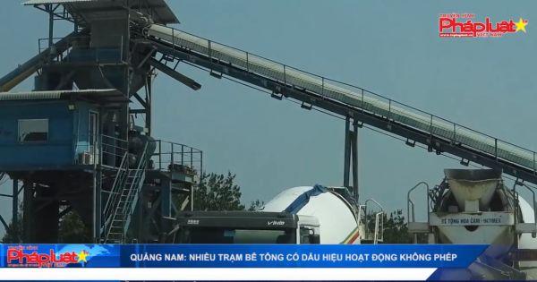 Quảng Nam: nhiều trạm bê tông có dấu hiệu hoạt động không phép