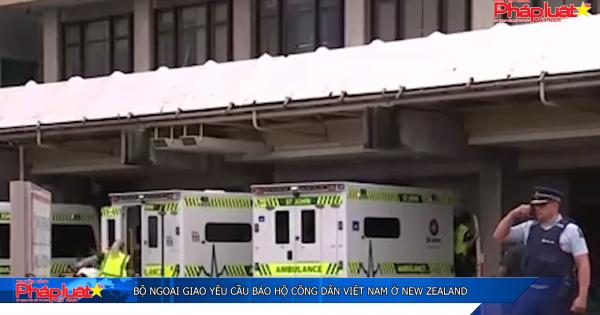 Bộ Ngoại giao yêu cầu bảo hộ công dân Việt Nam ở New Zealand