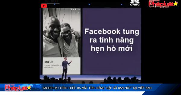 """Facebook chính thức ra mắt tính năng """"Gặp gỡ bạn mới"""" tại Việt Nam"""