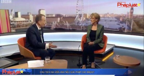 Chủ tịch Hạ viện Anh nêu giải pháp cho Brexit